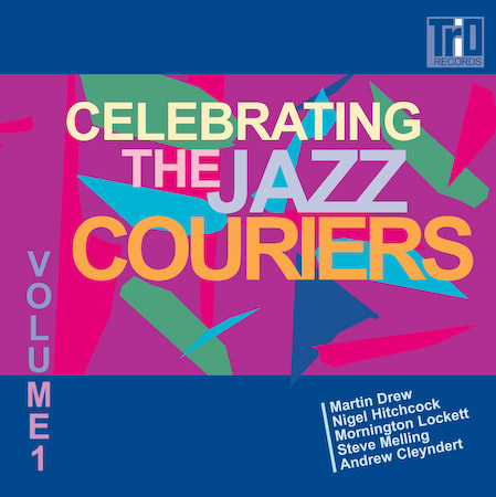 Celebrating The Jazz Couriers Volume 1  - featuring Martin Drew, Mornington Lockett, Steve Melling, Andrew Cleyndert