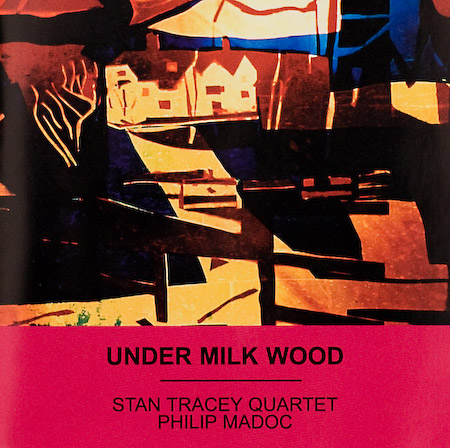 Stan Tracey Quartet featuring Bobby Wellins, Andrew Cleyndert and Clark Tracey, Narration by Philip Madoc - Under Milk Wood