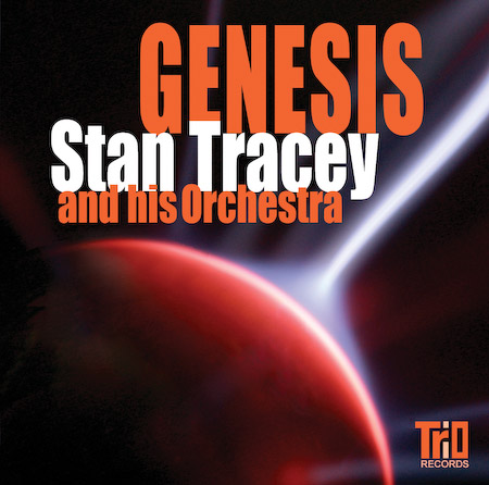 The Stan Tracey Big Band - Genesis - with Stan Tracey and his Orchestra, John Barclay, Steve Sidwell, Guy Barker, Henry Lowther, Malcolm Griffiths, Chris Pyne, Geoff Perkins, Pete King, Jamie Talbot, Tony Coe, Art Themen, Phil Todd, Stan Tracey, Roy Babbington, Clark Tracey.