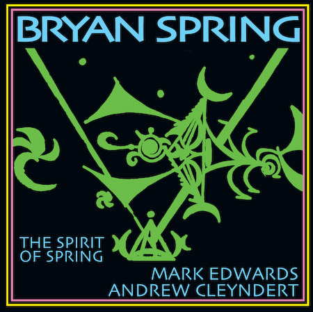 Bryan Spring - The Spirit of Spring - Bryan Spring, Mark Edwards, Andrew Cleyndert.