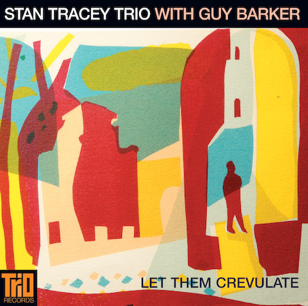 Stan Tracey Trio featuring Andrew Cleyndert and Clark Tracey with Guy Barker - Let Them Crevulate