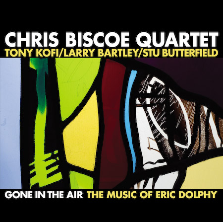 Chris Biscoe Quartet/ Gone In The Air - The Music of Eric Dolphy featuring Tony Kofi