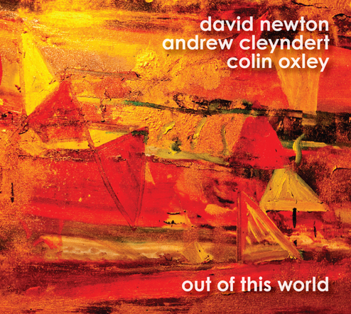 Dave Newton Jazz Pianist with Andrew Cleyndert and Colin Oxley - TR590 - OUT OF THIS WORLD